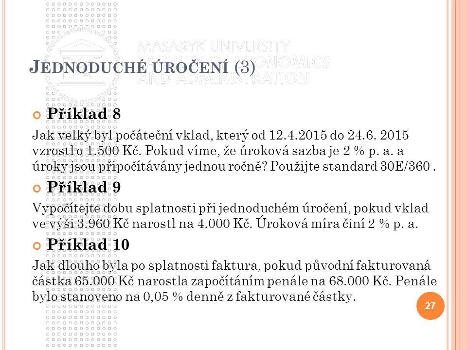 J EDNODUCHÉ ÚROČENÍ (3) Příklad 8 Jak velký byl počáteční vklad, který od 12.4.2015 do 24.6.