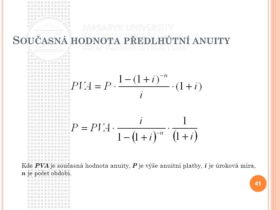 S OUČASNÁ HODNOTA PŘEDLHŮTNÍ ANUITY 41 Kde PVA je současná hodnota anuity, P je výše anuitní platby, i je úroková míra, n je počet období.