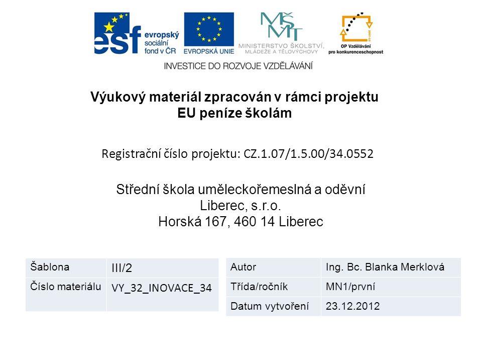 """Tento výukový materiál vznikl v rámci Operačního programu Vzdělávání pro konkurenceschopnost Projekt EU peníze školám """"Inovace výuky registrační číslo CZ.1.07/1.5.00/34.0876 Zdroje: Velíková."""
