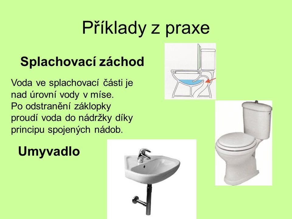 Příklady z praxe Splachovací záchod Voda ve splachovací části je nad úrovní vody v míse. Po odstranění záklopky proudí voda do nádržky díky principu s