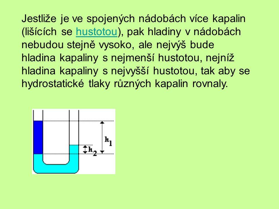 Jestliže je ve spojených nádobách více kapalin (lišících se hustotou), pak hladiny v nádobách nebudou stejně vysoko, ale nejvýš bude hladina kapaliny s nejmenší hustotou, nejníž hladina kapaliny s nejvyšší hustotou, tak aby se hydrostatické tlaky různých kapalin rovnaly.hustotou