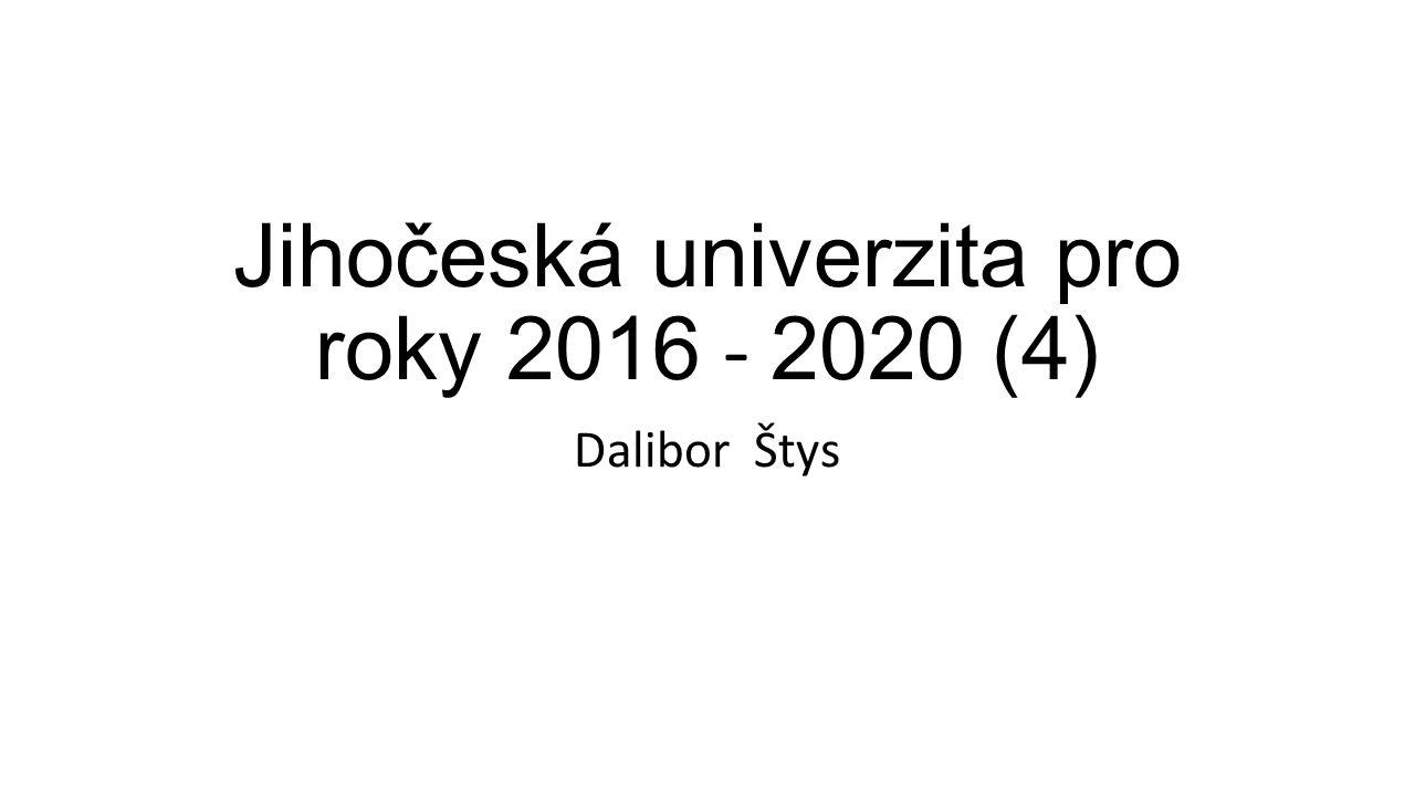 Jihočeská univerzita pro roky 2016 - 2020 (4) Dalibor Štys