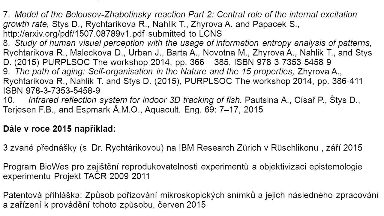 Publikace z roku 2015 pokračování: 7.Model of the Belousov-Zhabotinsky reaction Part 2: Central role of the internal excitation growth rate, Stys D., Rychtarikova R., Nahlik T., Zhyrova A.