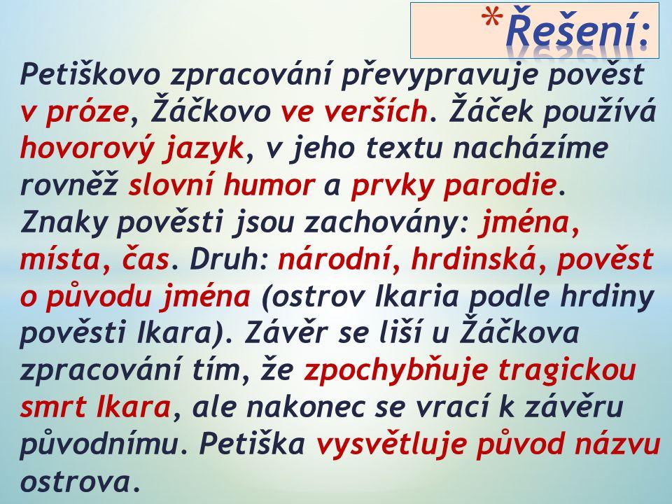 Petiškovo zpracování převypravuje pověst v próze, Žáčkovo ve verších. Žáček používá hovorový jazyk, v jeho textu nacházíme rovněž slovní humor a prvky