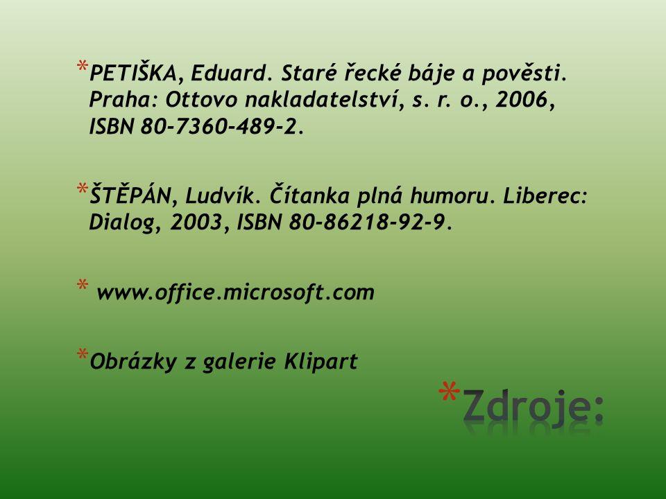 * PETIŠKA, Eduard. Staré řecké báje a pověsti. Praha: Ottovo nakladatelství, s. r. o., 2006, ISBN 80-7360-489-2. * ŠTĚPÁN, Ludvík. Čítanka plná humoru
