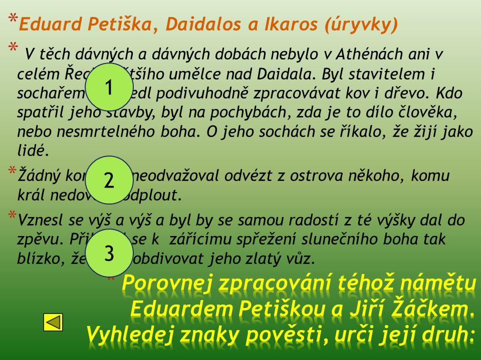 * Eduard Petiška, Daidalos a Ikaros (úryvky) * V těch dávných a dávných dobách nebylo v Athénách ani v celém Řecku většího umělce nad Daidala. Byl sta