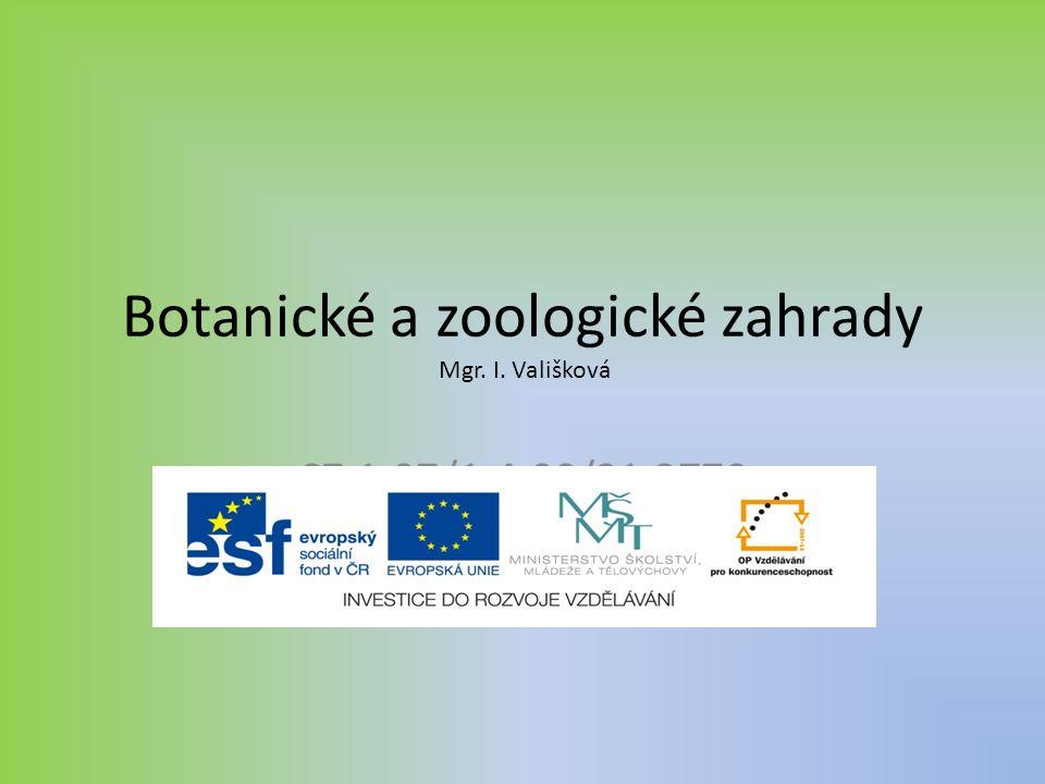 Botanické a zoologické zahrady Mgr. I. Vališková CZ.1.07/1.4.00/21.3770