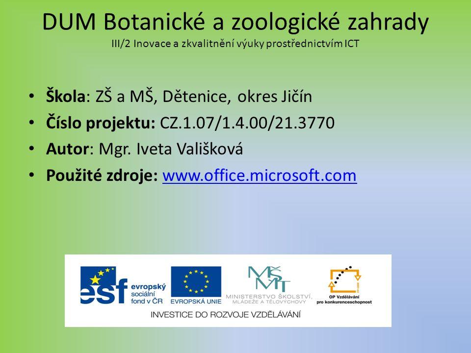 DUM Botanické a zoologické zahrady III/2 Inovace a zkvalitnění výuky prostřednictvím ICT Škola: ZŠ a MŠ, Dětenice, okres Jičín Číslo projektu: CZ.1.07