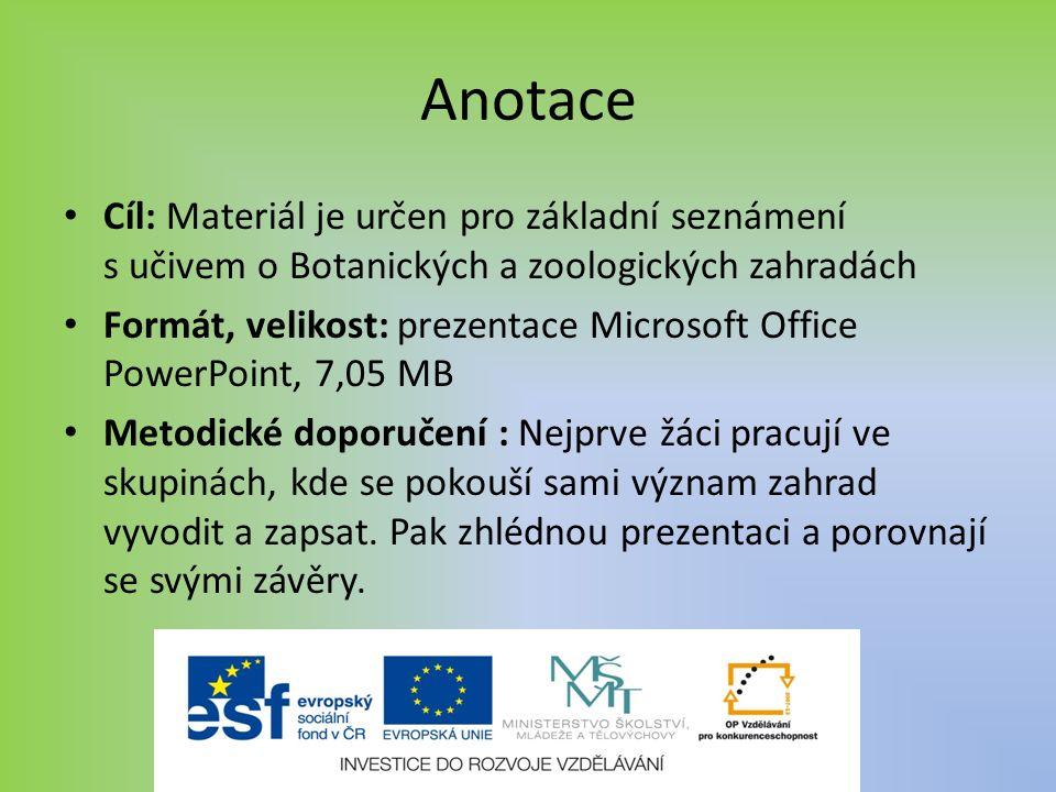 Anotace Cíl: Materiál je určen pro základní seznámení s učivem o Botanických a zoologických zahradách Formát, velikost: prezentace Microsoft Office Po