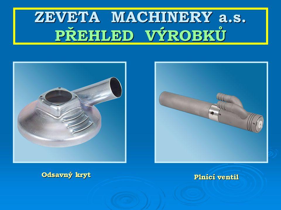 ZEVETA MACHINERY a.s. PŘEHLED VÝROBKŮ Odsavný kryt Plnící ventil