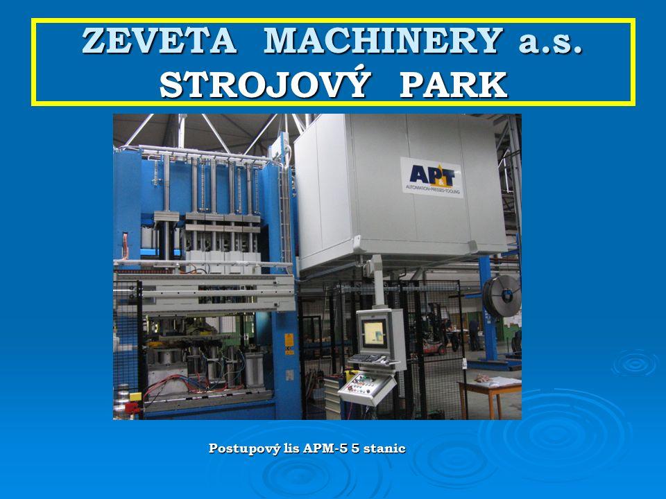ZEVETA MACHINERY a.s. STROJOVÝ PARK Postupový lis APM-5 5 stanic