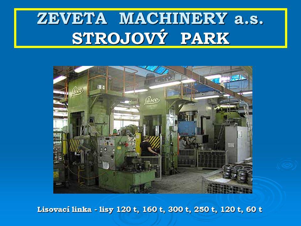 ZEVETA MACHINERY a.s. STROJOVÝ PARK Lisovací linka - lisy 120 t, 160 t, 300 t, 250 t, 120 t, 60 t