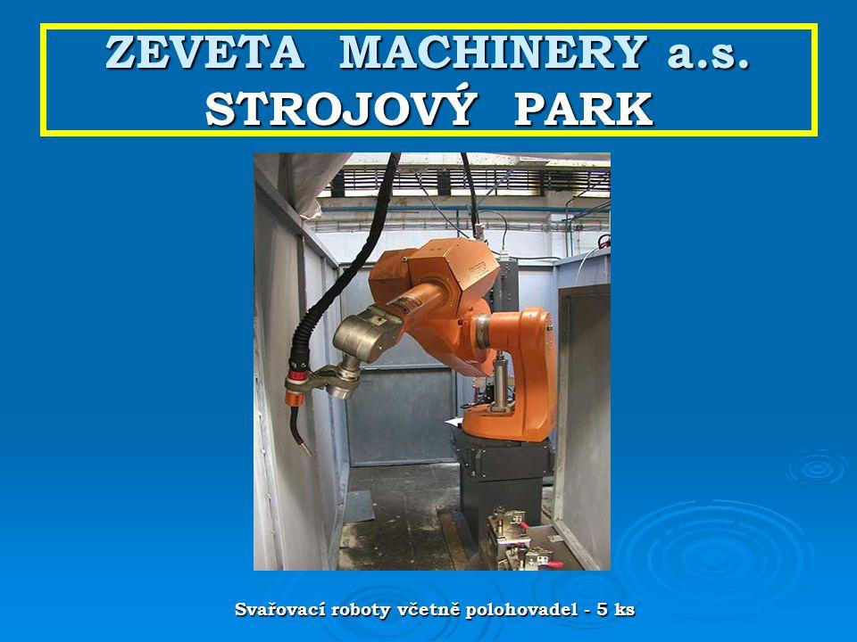 ZEVETA MACHINERY a.s. STROJOVÝ PARK Svařovací roboty včetně polohovadel - 5 ks