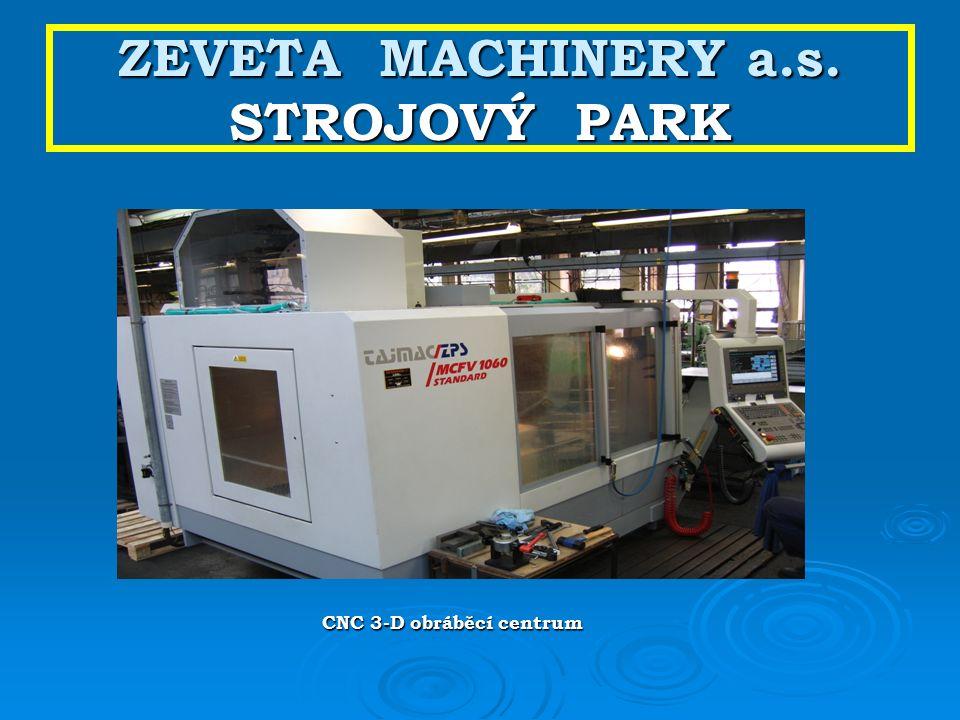 ZEVETA MACHINERY a.s. STROJOVÝ PARK CNC 3-D obráběcí centrum