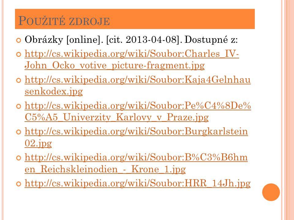 P OUŽITÉ ZDROJE Obrázky [online]. [cit. 2013-04-08]. Dostupné z: http://cs.wikipedia.org/wiki/Soubor:Charles_IV- John_Ocko_votive_picture-fragment.jpg