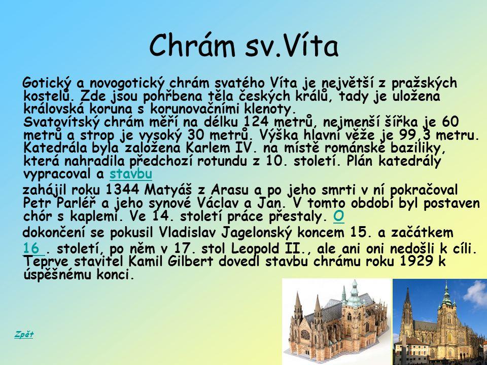 Chrám sv.Víta Gotický a novogotický chrám svatého Víta je největší z pražských kostelů.
