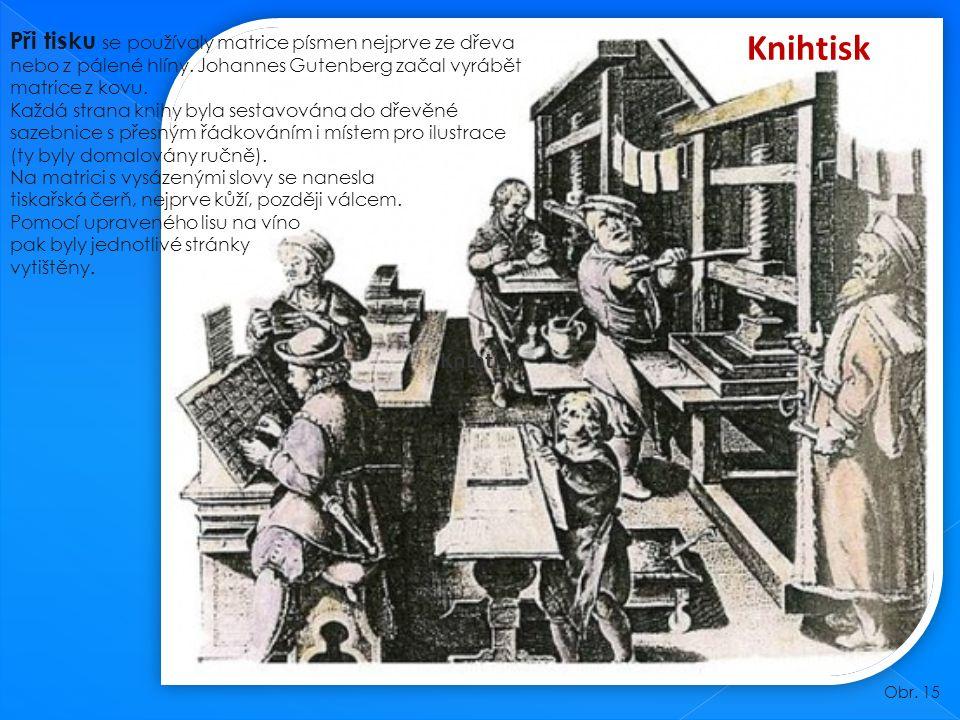 Knihtisk Obr. 15 Při tisku se používaly matrice písmen nejprve ze dřeva nebo z pálené hlíny.