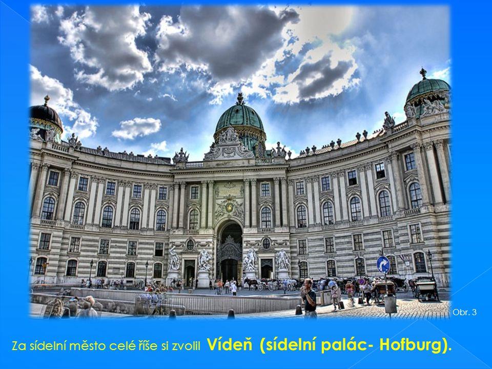 Za sídelní město celé říše si zvolil Vídeň (sídelní palác- Hofburg). Obr. 3