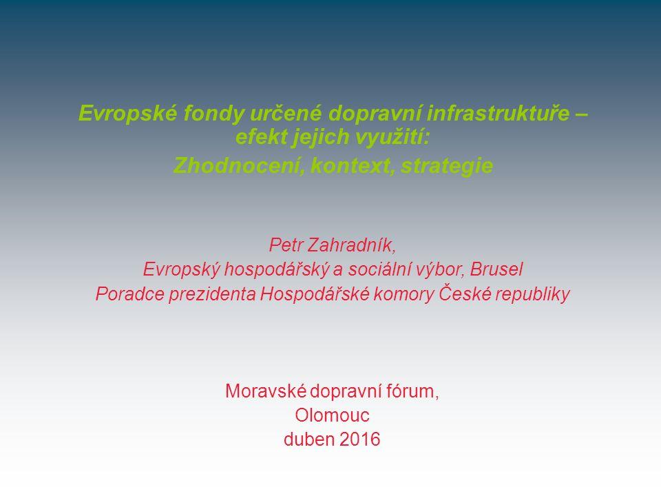 Moravské dopravní fórum, Olomouc duben 2016 Evropské fondy určené dopravní infrastruktuře – efekt jejich využití: Zhodnocení, kontext, strategie Petr