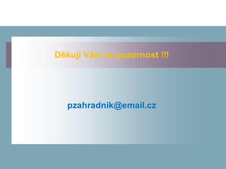 Děkuji Vám za pozornost !!! pzahradnik@email.cz