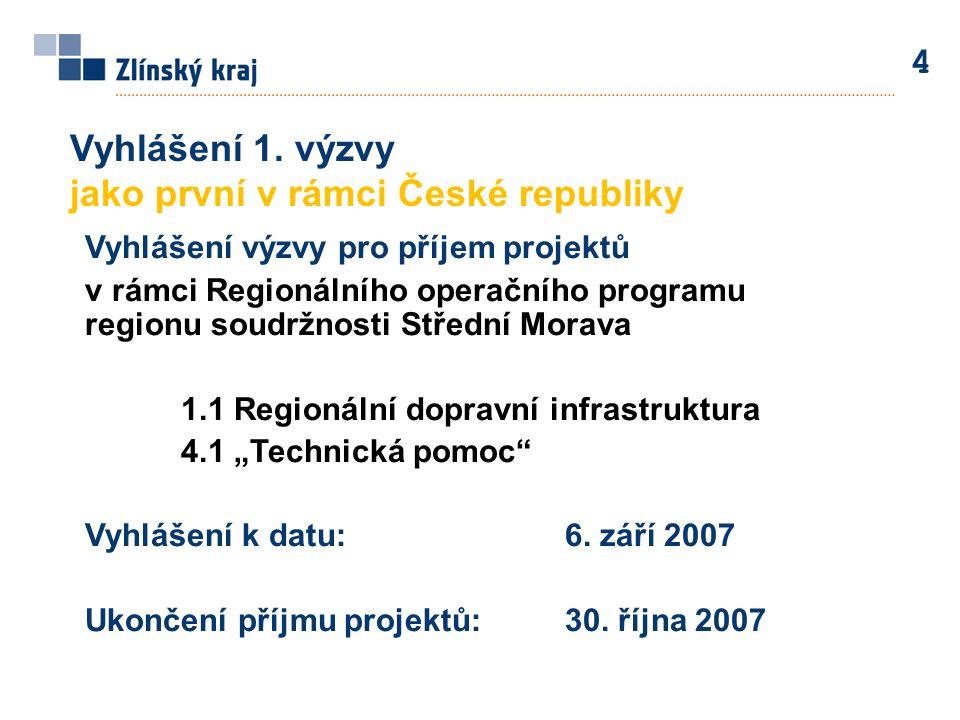 4 Vyhlášení 1. výzvy jako první v rámci České republiky Vyhlášení výzvy pro příjem projektů v rámci Regionálního operačního programu regionu soudržnos