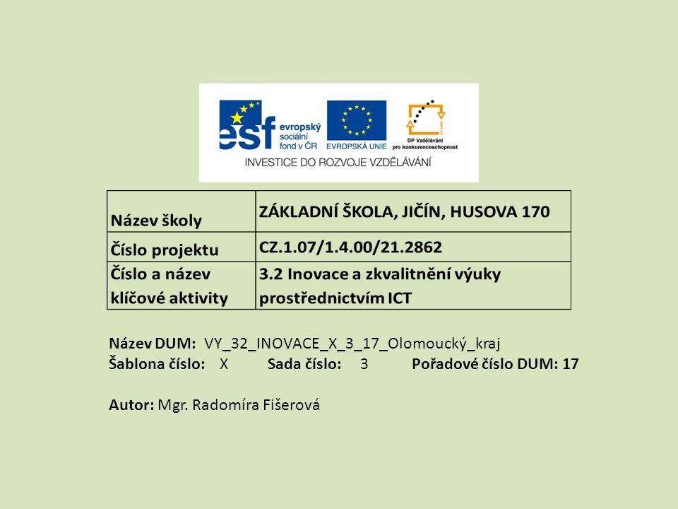 Název DUM: VY_32_INOVACE_X_3_17_Olomoucký_kraj Šablona číslo: X Sada číslo: 3 Pořadové číslo DUM: 17 Autor: Mgr.