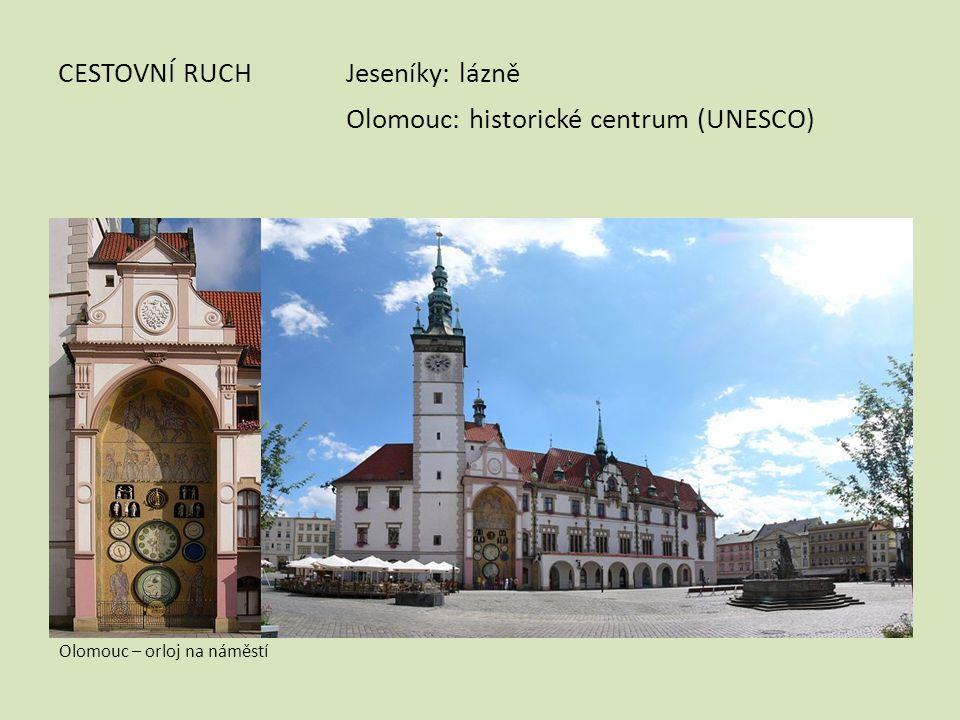 CESTOVNÍ RUCHJeseníky: lázně Olomouc: historické centrum (UNESCO) Olomouc – orloj na náměstí
