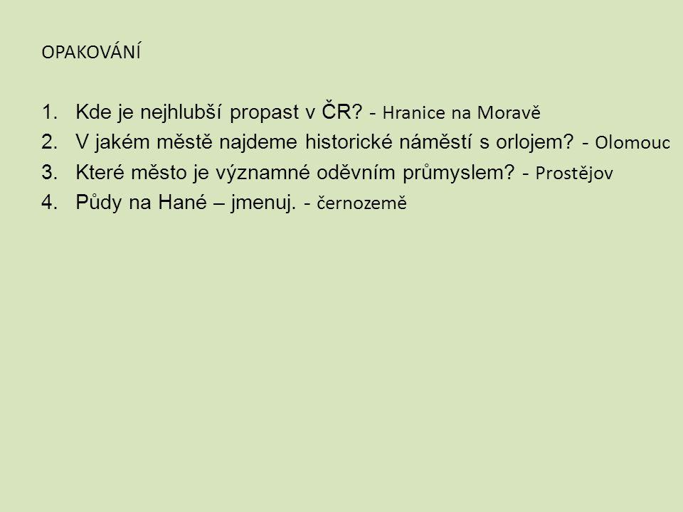 OPAKOVÁNÍ 1.Kde je nejhlubší propast v ČR.