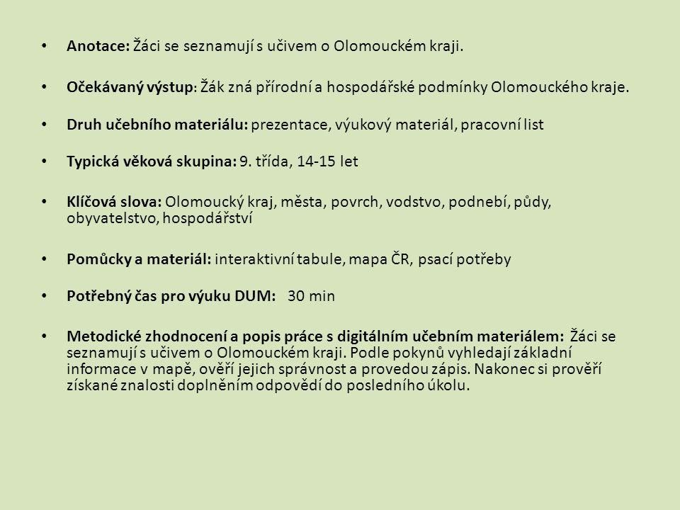 Anotace: Žáci se seznamují s učivem o Olomouckém kraji. Očekávaný výstup : Žák zná přírodní a hospodářské podmínky Olomouckého kraje. Druh učebního ma