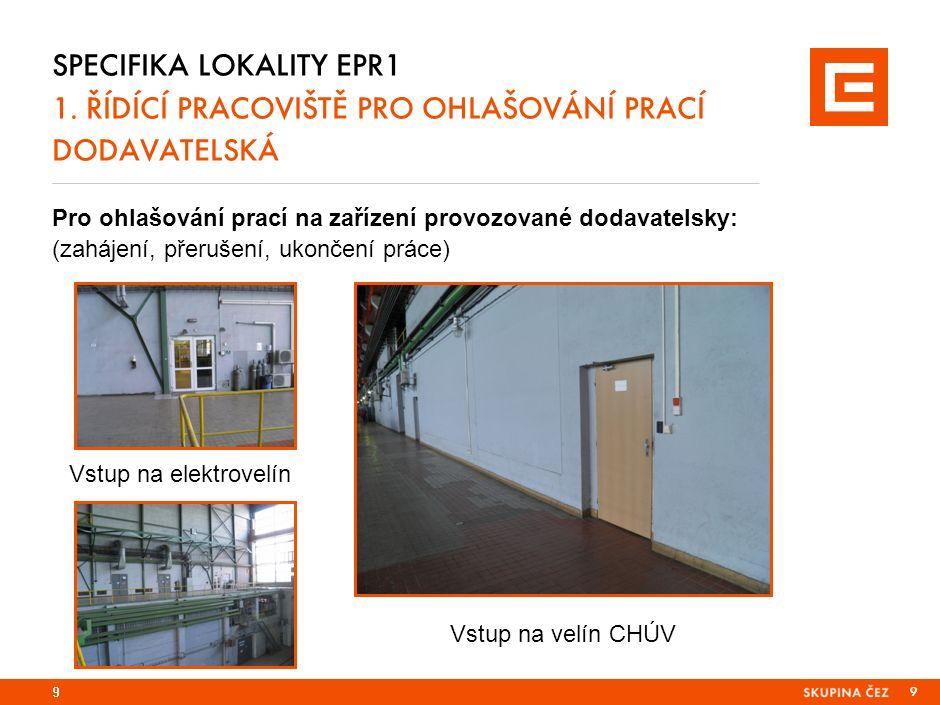 9 Pro ohlašování prací na zařízení provozované dodavatelsky: (zahájení, přerušení, ukončení práce) SPECIFIKA LOKALITY EPR1 1.