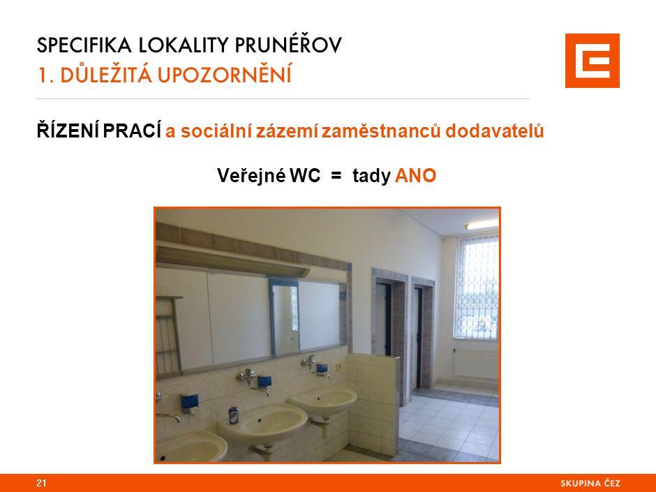 ŘÍZENÍ PRACÍ a sociální zázemí zaměstnanců dodavatelů Veřejné WC = tady ANO 21 SPECIFIKA LOKALITY PRUNÉŘOV 1.