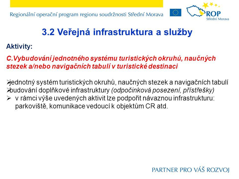 3.2 Veřejná infrastruktura a služby Aktivity: C.Vybudování jednotného systému turistických okruhů, naučných stezek a/nebo navigačních tabulí v turisti