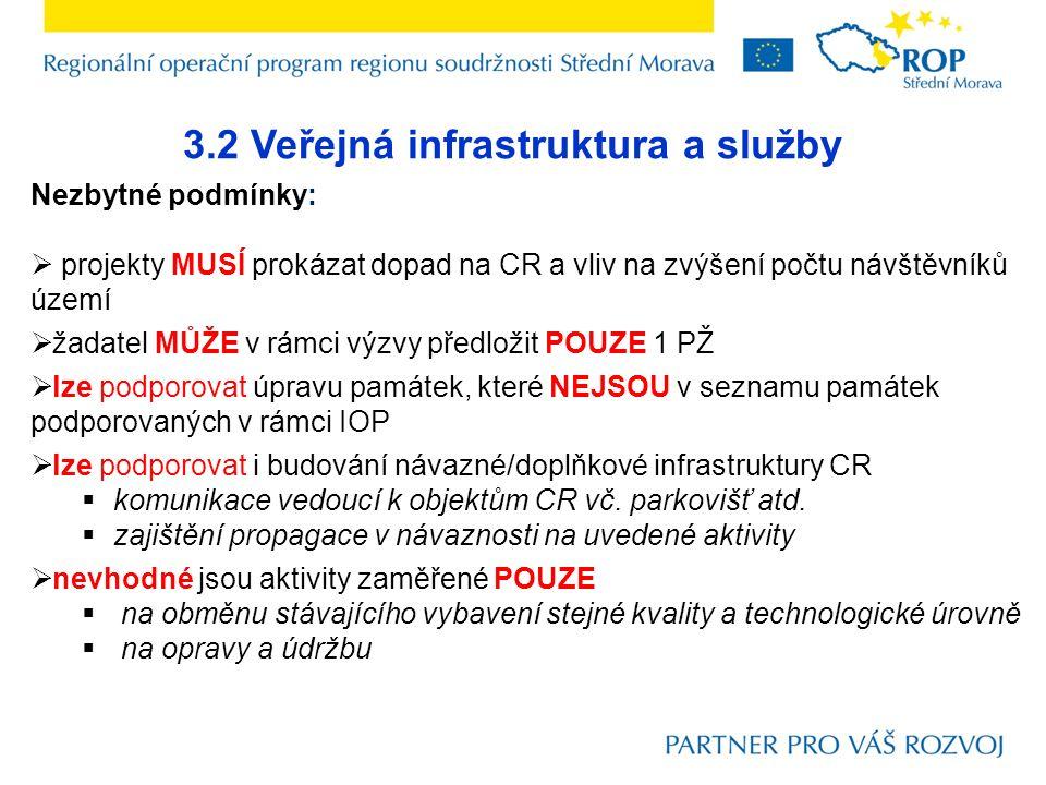 3.2 Veřejná infrastruktura a služby Nezbytné podmínky:  projekty MUSÍ prokázat dopad na CR a vliv na zvýšení počtu návštěvníků území  žadatel MŮŽE v