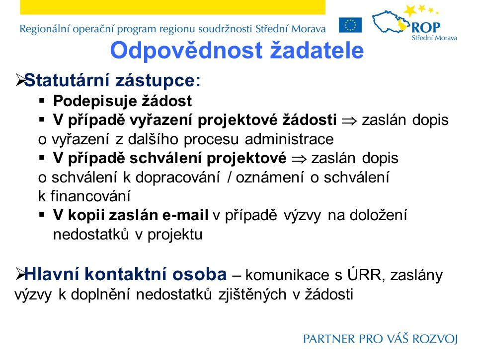Odpovědnost žadatele  Statutární zástupce:  Podepisuje žádost  V případě vyřazení projektové žádosti  zaslán dopis o vyřazení z dalšího procesu ad
