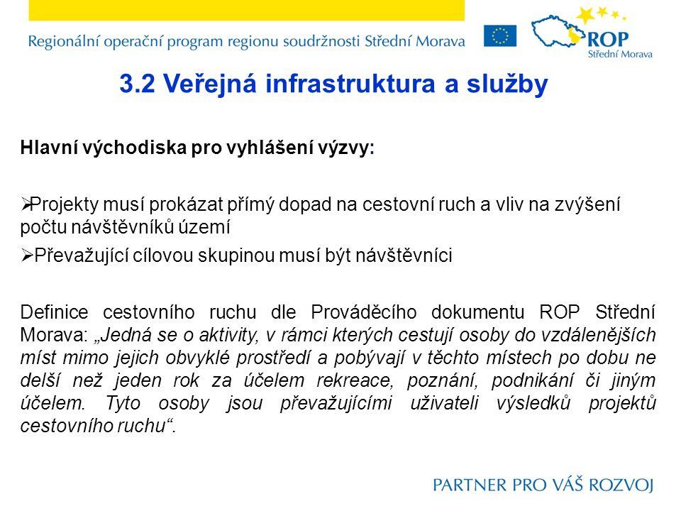 3.2 Veřejná infrastruktura a služby Hlavní východiska pro vyhlášení výzvy:  Projekty musí prokázat přímý dopad na cestovní ruch a vliv na zvýšení poč