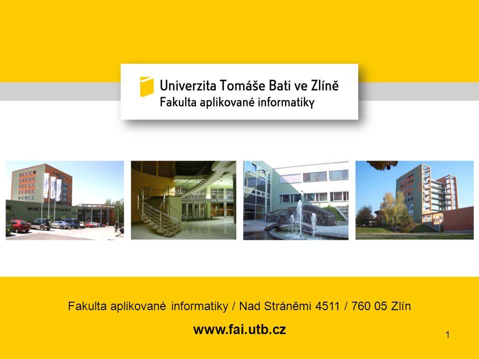Fakulta aplikované informatiky / Nad Stráněmi 4511 / 760 05 Zlín www.fai.utb.cz 1