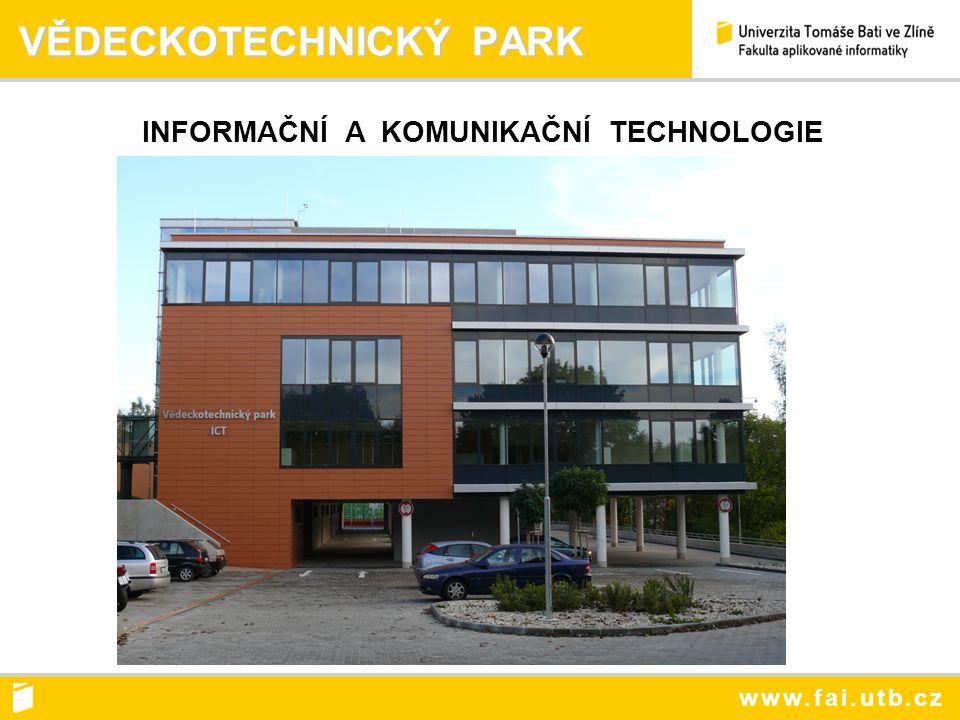 www.fai.utb.cz VĚDECKOTECHNICKÝ PARK VĚDECKOTECHNICKÝ PARK INFORMAČNÍ A KOMUNIKAČNÍ TECHNOLOGIE