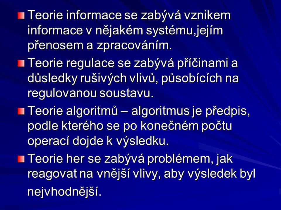 Teorie informace se zabývá vznikem informace v nějakém systému,jejím přenosem a zpracováním.
