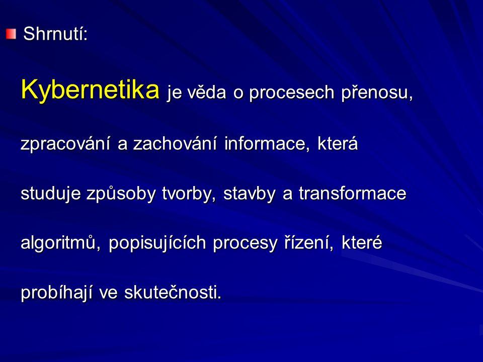 Shrnutí: Kybernetika je věda o procesech přenosu, Kybernetika je věda o procesech přenosu, zpracování a zachování informace, která zpracování a zachov