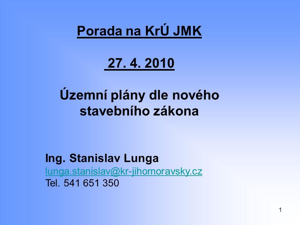 1 Porada na KrÚ JMK 27. 4. 2010 Územní plány dle nového stavebního zákona Ing.