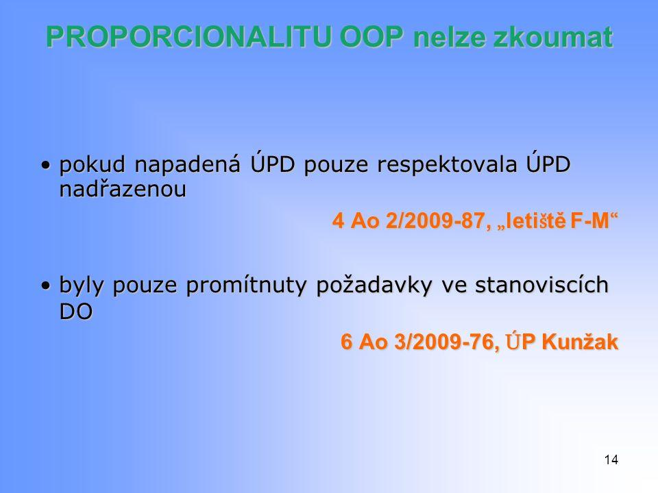 """PROPORCIONALITU OOP nelze zkoumat pokud napadená ÚPD pouze respektovala ÚPD nadřazenoupokud napadená ÚPD pouze respektovala ÚPD nadřazenou 4 Ao 2/2009-87, """" leti š tě F-M byly pouze promítnuty požadavky ve stanoviscích DObyly pouze promítnuty požadavky ve stanoviscích DO 6 Ao 3/2009-76, Ú P Kunžak 14"""