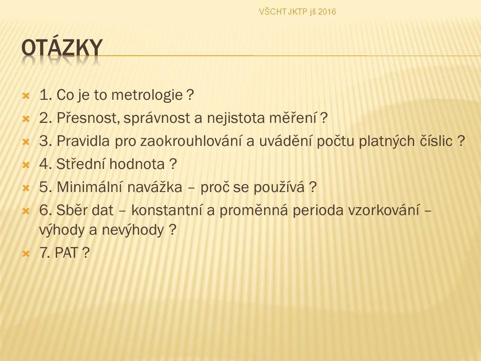  1. Co je to metrologie .  2. Přesnost, správnost a nejistota měření .
