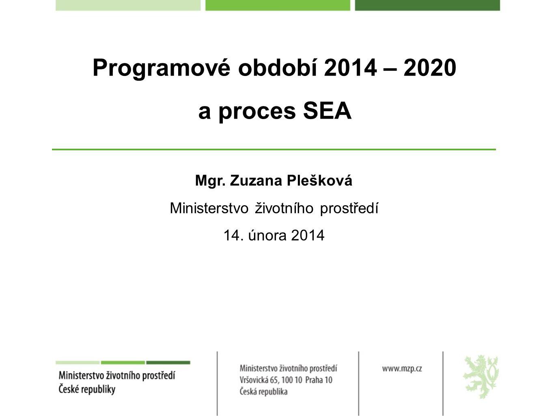 Programové období 2014 – 2020 a proces SEA Mgr.