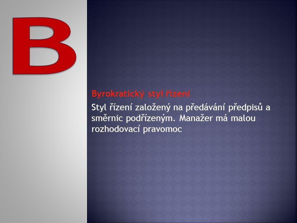 Byrokratický styl řízení Styl řízení založený na předávání předpisů a směrnic podřízeným.