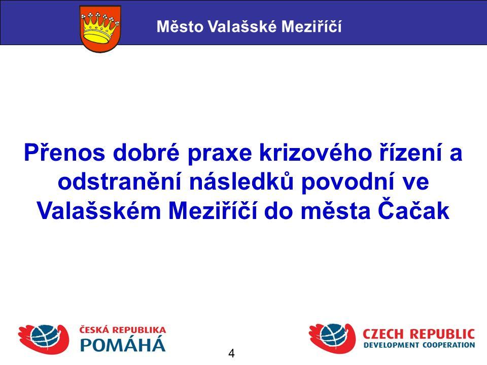 Závěrečné zhodnocení Město Valašské Meziříčí V obou realizovaných projektech jsme zjistili, že srbská strana má velký zájem o nabízené zkušenosti, U projektu zaměřeného na krizové řízení budou výstupy z námi zpracovaného povodňového plánu implementovány do procesů, které jsou ve městě Čačak v současné době v této oblasti nastavovány, U projektu na elektronizaci se Město Čačak zaměří na možnosti, které se mu návrhem řešení nabízí, přičemž nevýhodou je, že GIS nelze zatím v srbských podmínkách implementovat, výsledkem ale je, že se nabízí možnost zlepšení elektronického oběhu dat a dokumentů.