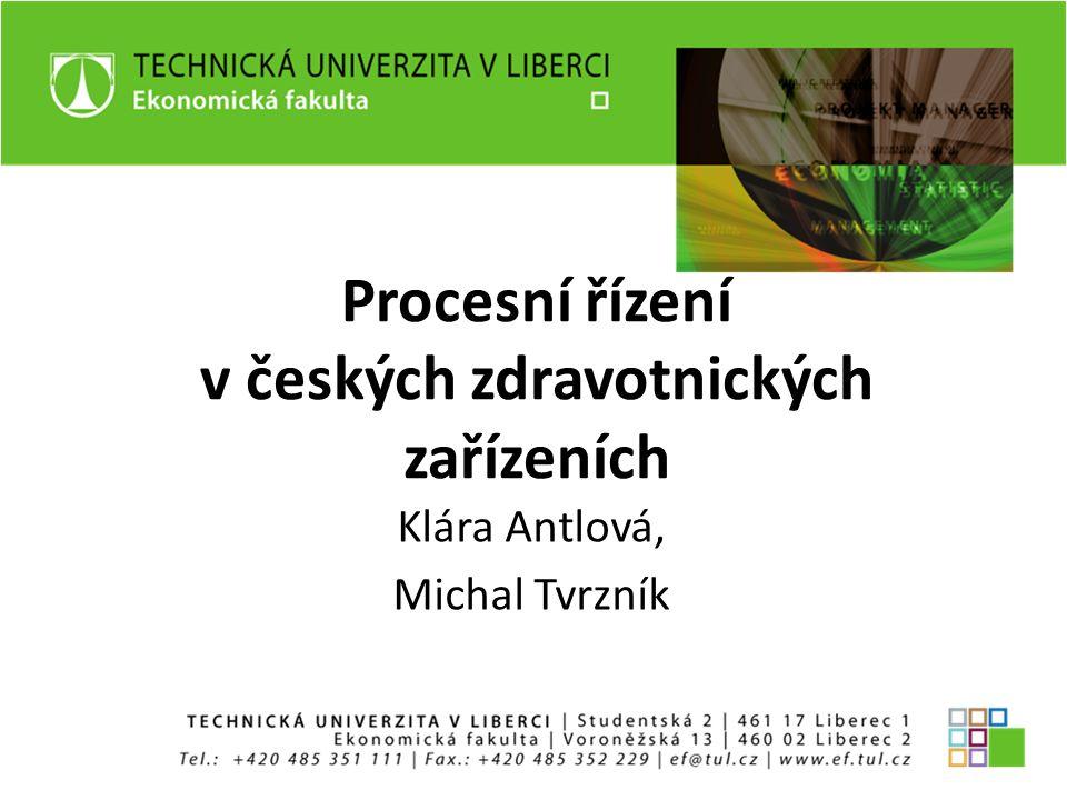 Procesní řízení v českých zdravotnických zařízeních Klára Antlová, Michal Tvrzník