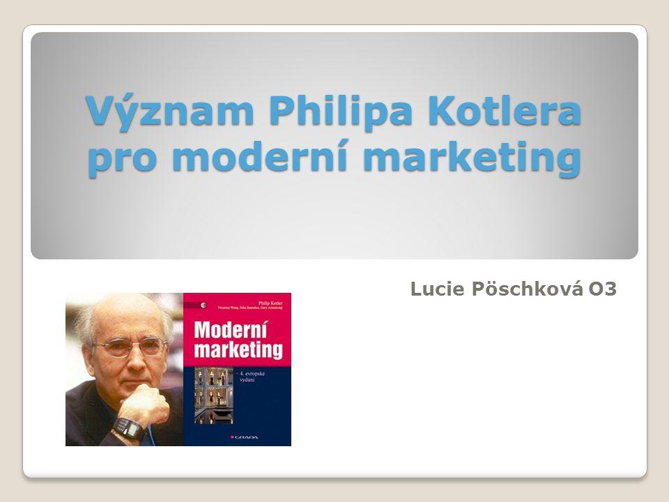 Význam Philipa Kotlera pro moderní marketing Lucie Pöschková O3