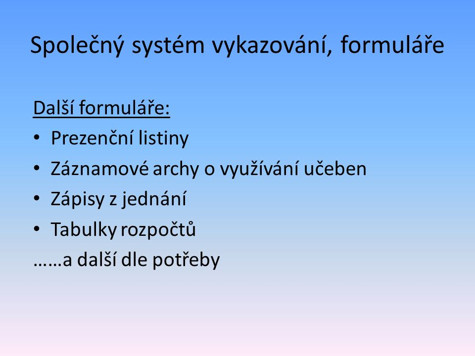 Společný systém vykazování, formuláře Další formuláře: Prezenční listiny Záznamové archy o využívání učeben Zápisy z jednání Tabulky rozpočtů ……a další dle potřeby