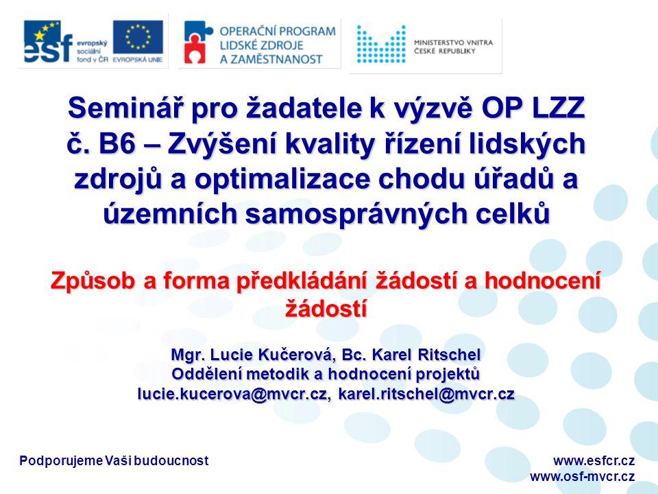 Podporujeme Vaši budoucnostwww.esfcr.cz www.osf-mvcr.cz Seminář pro žadatele k výzvě OP LZZ č. B6 – Zvýšení kvality řízení lidských zdrojů a optimaliz