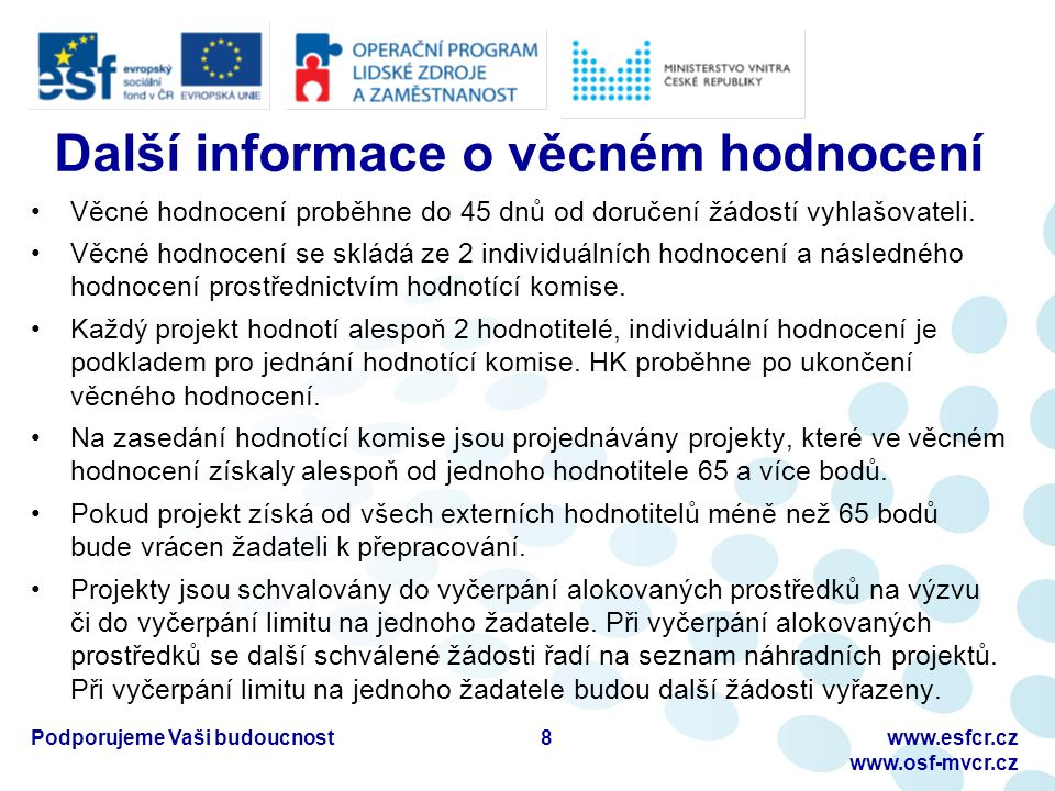Podporujeme Vaši budoucnostwww.esfcr.cz www.osf-mvcr.cz Další informace o věcném hodnocení Věcné hodnocení proběhne do 45 dnů od doručení žádostí vyhlašovateli.